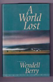 A WORLD LOST by Wendell Berry