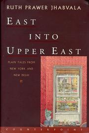 EAST INTO UPPER EAST by Ruth Prawer Jhabvala