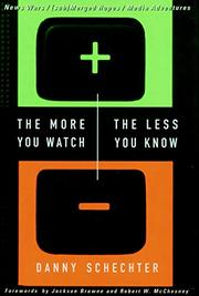 THE MORE YOU WATCH, THE LESS YOU KNOW by Danny Schechter