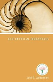 OUR SPIRITUAL RESOURCES by Joel S. Goldsmith
