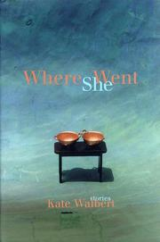 WHERE SHE WENT by Kate Walbert
