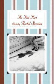 THE FIRST HURT by Rachel Sherman