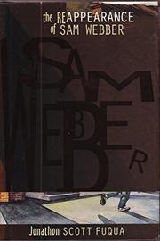 THE REAPPEARANCE OF SAM WEBBER by Jonathon Scott Fuqua