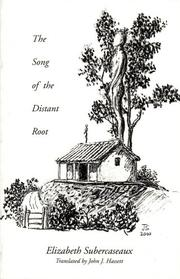 THE SONG OF THE DISTANT ROOT by Elizabeth Subercaseaux