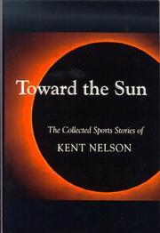 TOWARD THE SUN by Kent Nelson