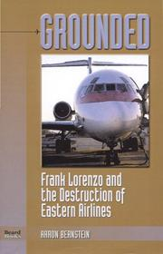 GROUNDED: Frank Lorenzo and the Destruction of Eastern Airlines by Aaron Bernstein