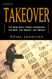 TAKEOVER: The New Wall Street Warriors: The Men, the Money, the Impact by Moira Johnston