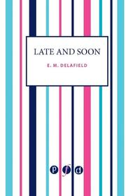LATE AND SOON by E.M. Delafield