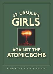 ST. URSULA'S GIRLS AGAINST THE ATOMIC BOMB by Valerie Hurley