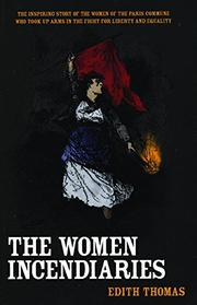 THE WOMEN INCENDIARIES by Edith Thomas