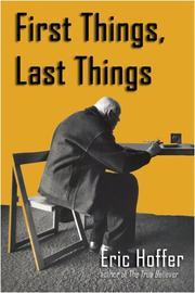 FIRST THINGS, LAST THINGS by Eric Hoffer
