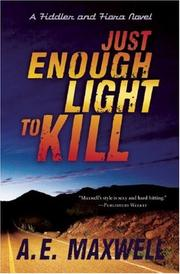 JUST ENOUGH LIGHT TO KILL by A.E. Maxwell