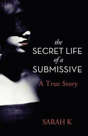 THE SECRET LIFE OF A SUBMISSIVE by Sarah K