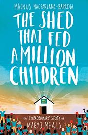 THE SHED THAT FED A MILLION CHILDREN by Magnus MacFarlane-Barrow