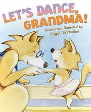 LET'S DANCE, GRANDMA! by Nigel McMullen