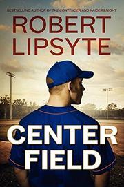 CENTER FIELD by Robert Lipsyte