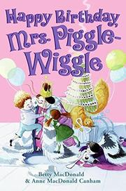 HAPPY BIRTHDAY, MRS. PIGGLE-WIGGLE by Betty MacDonald