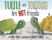 TURTLE AND TORTOISE ARE NOT FRIENDS by Mike Reiss