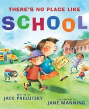 THERE'S NO PLACE LIKE SCHOOL by Jack Prelutsky