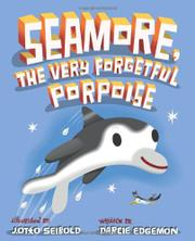 SEAMORE, THE VERY FORGETFUL PORPOISE by Darcie Edgemon