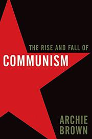 THE RISE AND FALL OF COMMUNISM by Archie Brown