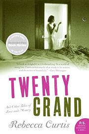 TWENTY GRAND by Rebecca Curtis