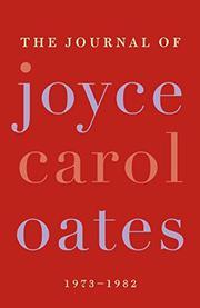 THE JOURNAL OF JOYCE CAROL OATES by Joyce Carol Oates