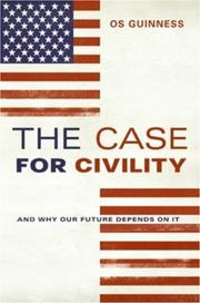 THE CASE FOR CIVILITY by Os Guinness