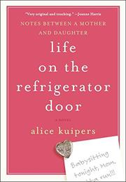 LIFE ON THE REFRIGERATOR DOOR by Alice Kuipers