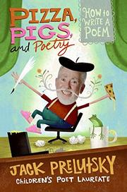 PIZZA, PIGS, AND POETRY by Jack Prelutsky