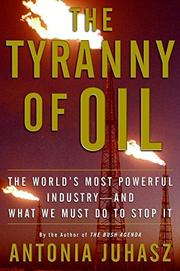 THE TYRANNY OF OIL by Antonia Juhasz