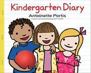 KINDERGARTEN DIARY by Antoinette Portis