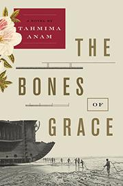THE BONES OF GRACE by Tahmima Anam