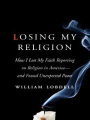 LOSING MY RELIGION by William Lobdell