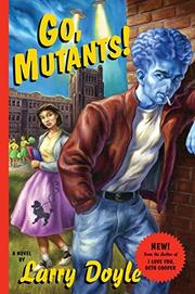 GO, MUTANTS! by Larry Doyle