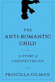 THE ANTI-ROMANTIC CHILD by Priscilla Gilman