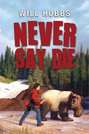 NEVER SAY DIE by Will Hobbs