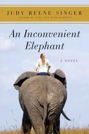 AN INCONVENIENT ELEPHANT by Judy Reene Singer