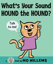 WHAT'S YOUR SOUND, HOUND THE HOUND? by Mo Willems