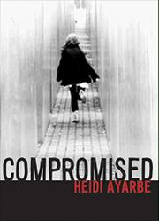 COMPROMISED by Heidi Ayarbe