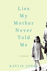 LIES MY MOTHER NEVER TOLD ME by Kaylie Jones