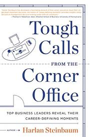 TOUGH CALLS FROM THE CORNER OFFICE by Harlan Steinbaum