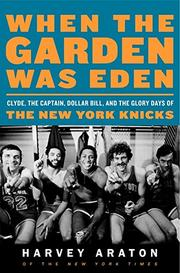 WHEN THE GARDEN WAS EDEN by Harvey Araton