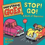 EVERYTHING GOES: STOP! GO! by Brian Biggs