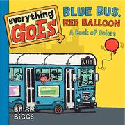 EVERYTHING GOES: BLUE BUS, RED BALLOON by Brian Biggs