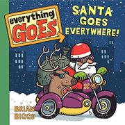 EVERYTHING GOES: SANTA GOES EVERYWHERE! by Brian Biggs