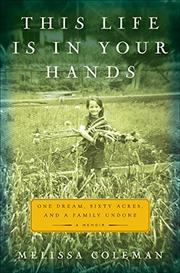 THIS LIFE IS IN YOUR HANDS by Melissa Coleman