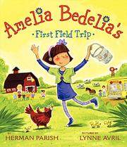 AMELIA BEDELIA'S FIRST FIELD TRIP by Herman Parish