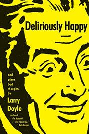 DELIRIOUSLY HAPPY by Larry Doyle