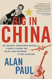 BIG IN CHINA by Alan Paul